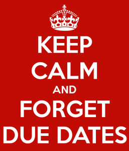 keep-calm-and-forget-due-dates